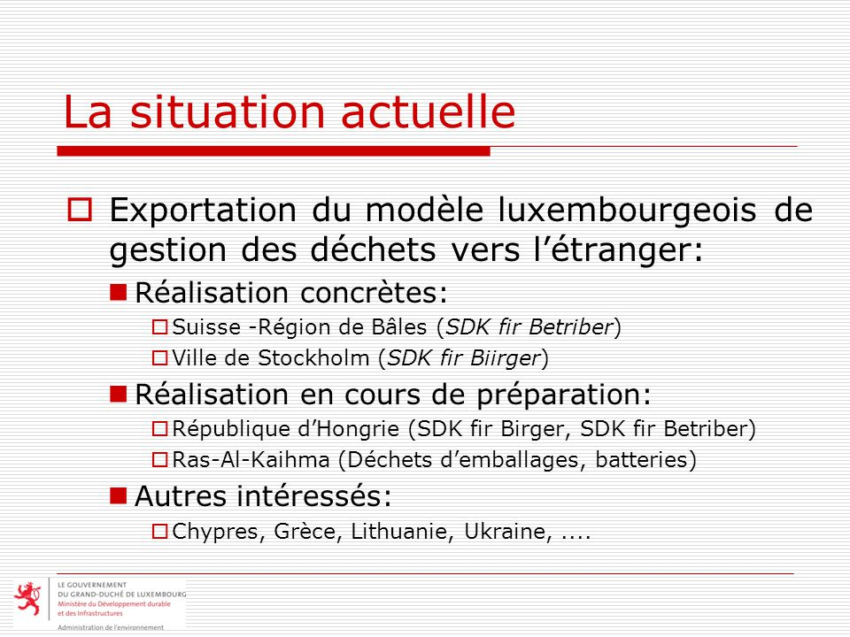 La situation actuelle Exportation du modèle luxembourgeois de gestion des déchets vers l'étranger: Réalisation concrètes: