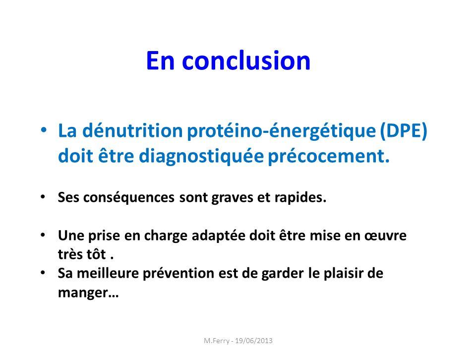 En conclusion La dénutrition protéino-énergétique (DPE) doit être diagnostiquée précocement. Ses conséquences sont graves et rapides.