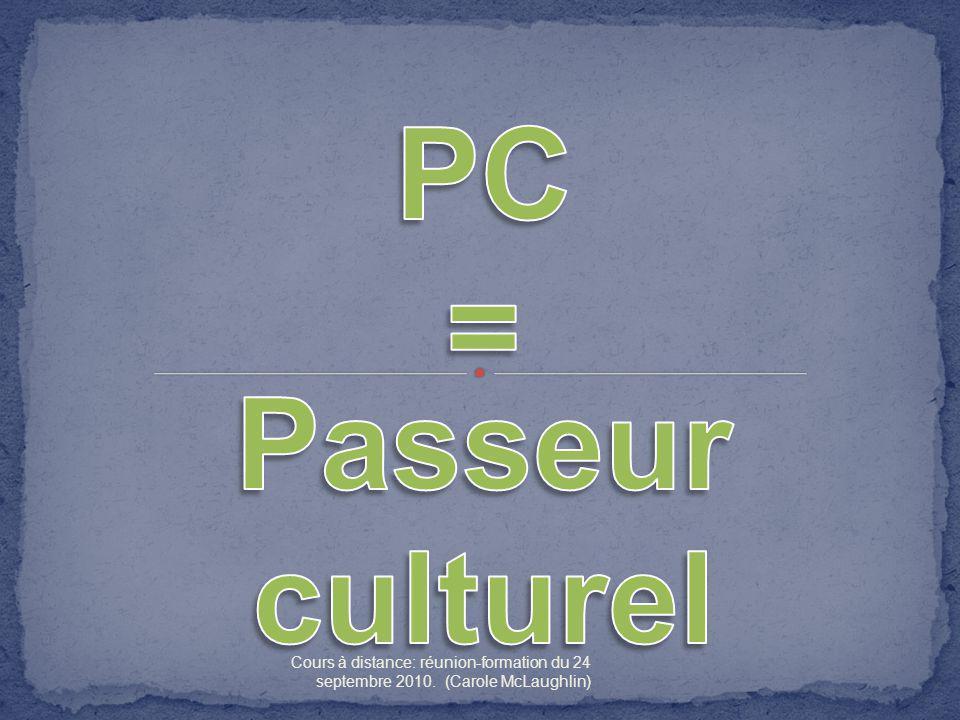 PC = Passeur culturel. Cours à distance: réunion-formation du 24 septembre 2010.