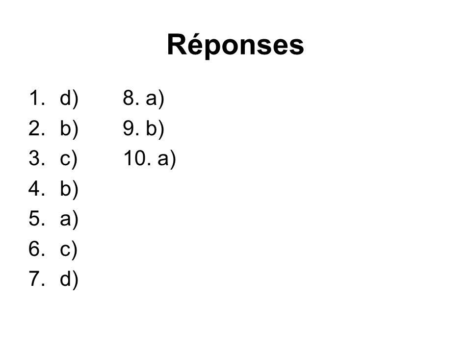 Réponses d) 8. a) b) 9. b) c) 10. a) b) a) c) d)