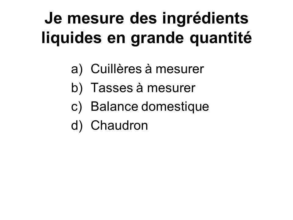 Je mesure des ingrédients liquides en grande quantité
