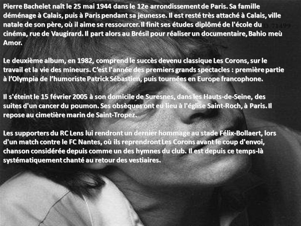 Pierre Bachelet naît le 25 mai 1944 dans le 12e arrondissement de Paris. Sa famille déménage à Calais, puis à Paris pendant sa jeunesse. Il est resté très attaché à Calais, ville natale de son père, où il aime se ressourcer. Il finit ses études diplômé de l école du cinéma, rue de Vaugirard. Il part alors au Brésil pour réaliser un documentaire, Bahio meù Amor.