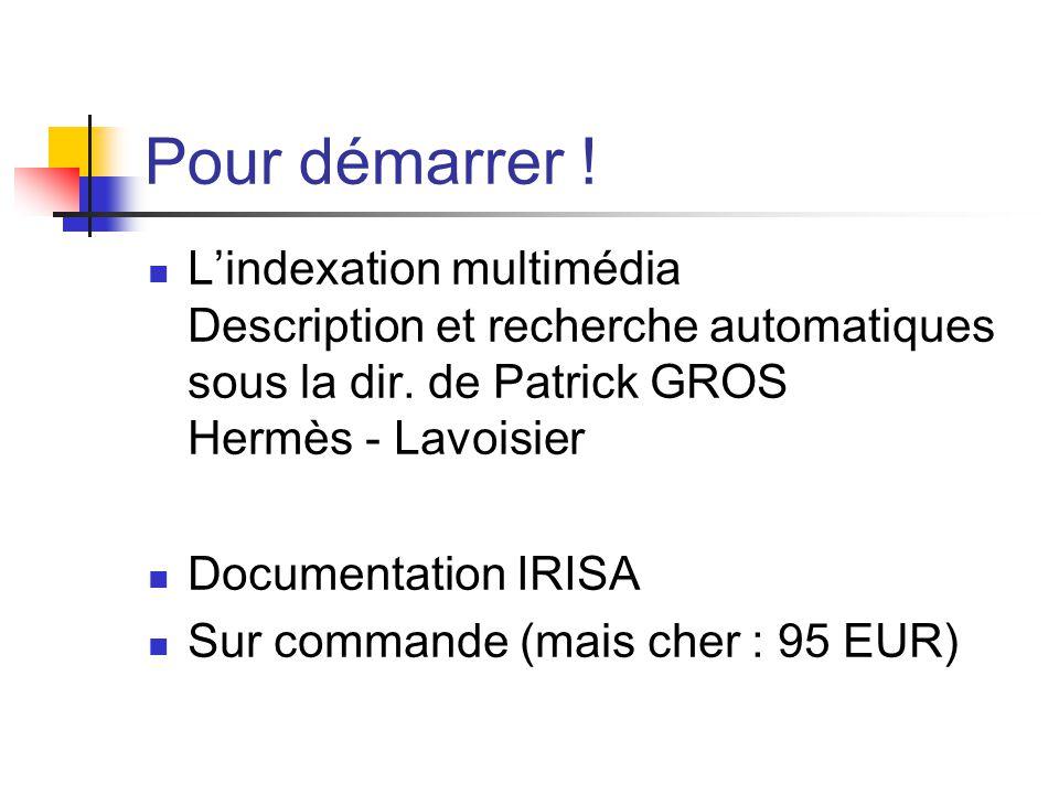 Pour démarrer ! L'indexation multimédia Description et recherche automatiques sous la dir. de Patrick GROS Hermès - Lavoisier.