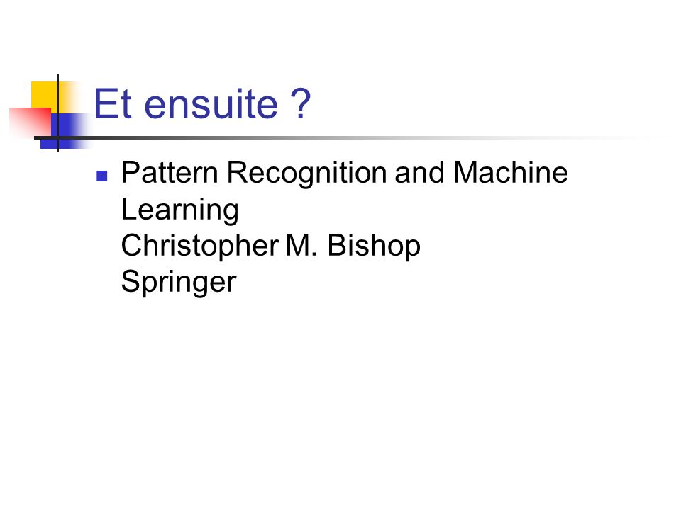 Et ensuite Pattern Recognition and Machine Learning Christopher M. Bishop Springer