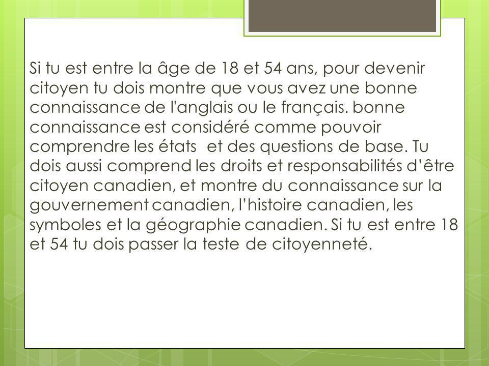 Si tu est entre la âge de 18 et 54 ans, pour devenir citoyen tu dois montre que vous avez une bonne connaissance de l anglais ou le français.