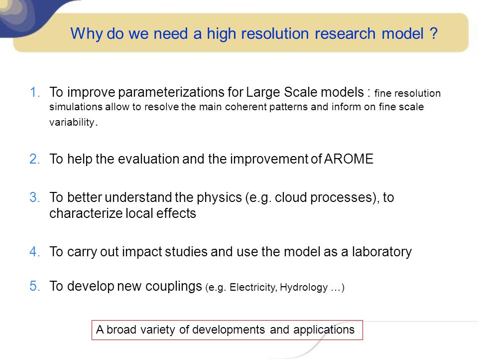 Why do we need a high resolution research model