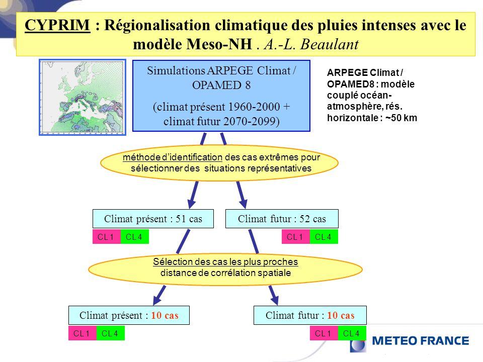 CYPRIM : Régionalisation climatique des pluies intenses avec le modèle Meso-NH . A.-L. Beaulant