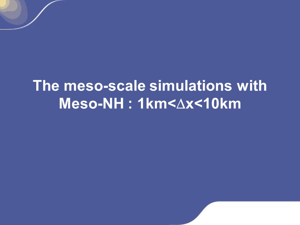 The meso-scale simulations with Meso-NH : 1km<Dx<10km