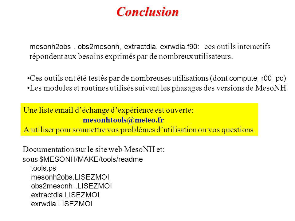 Conclusion mesonh2obs , obs2mesonh, extractdia, exrwdia.f90: ces outils interactifs. répondent aux besoins exprimés par de nombreux utilisateurs.
