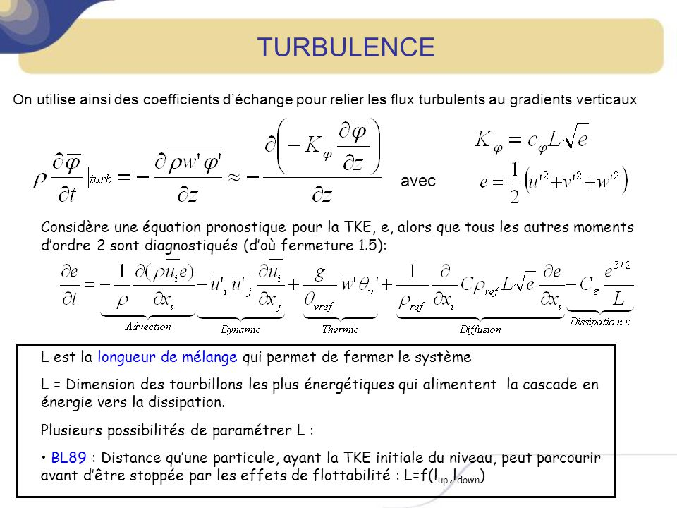 TURBULENCE On utilise ainsi des coefficients d'échange pour relier les flux turbulents au gradients verticaux.