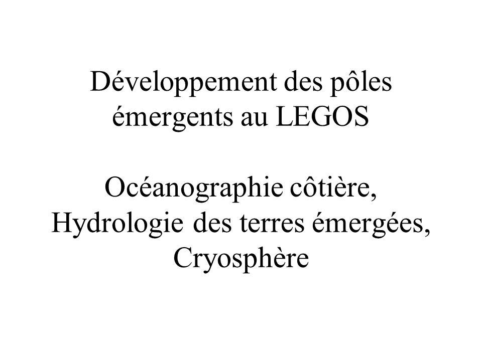 Développement des pôles émergents au LEGOS Océanographie côtière, Hydrologie des terres émergées, Cryosphère