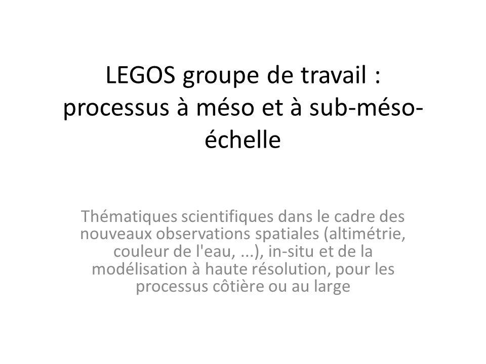 LEGOS groupe de travail : processus à méso et à sub-méso-échelle
