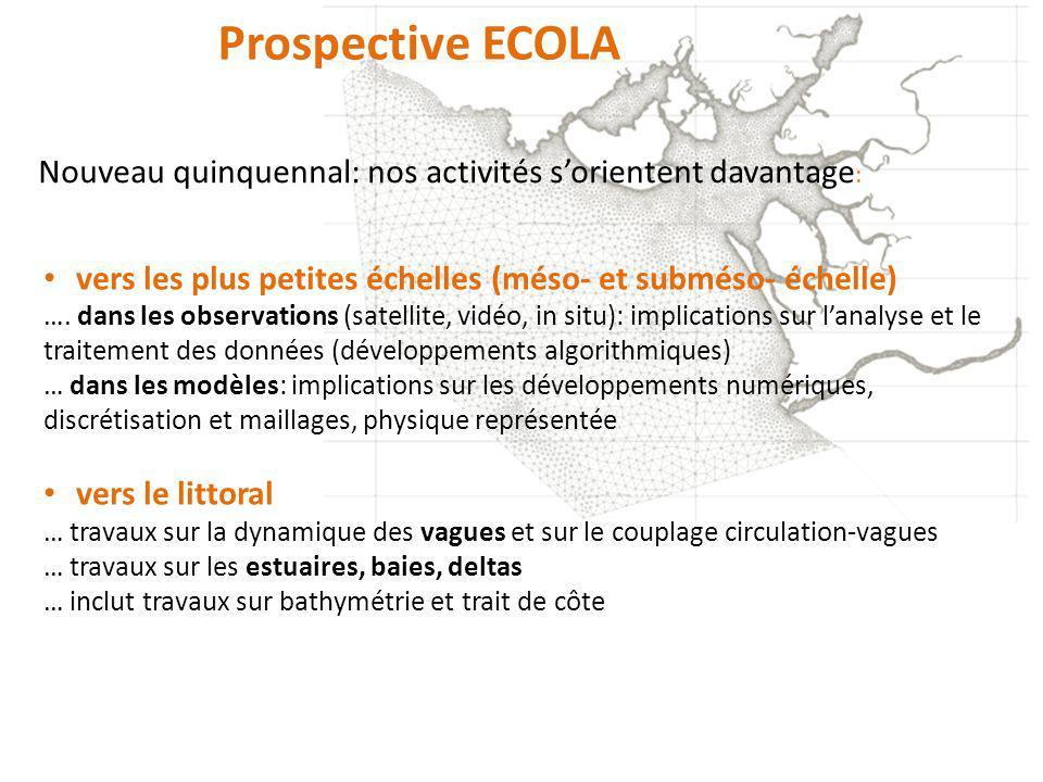 Prospective ECOLA Nouveau quinquennal: nos activités s'orientent davantage: vers les plus petites échelles (méso- et subméso- échelle)