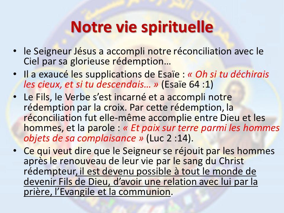 Notre vie spirituelle le Seigneur Jésus a accompli notre réconciliation avec le Ciel par sa glorieuse rédemption…