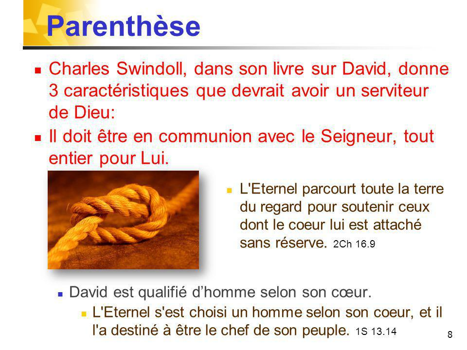 Parenthèse Charles Swindoll, dans son livre sur David, donne 3 caractéristiques que devrait avoir un serviteur de Dieu: