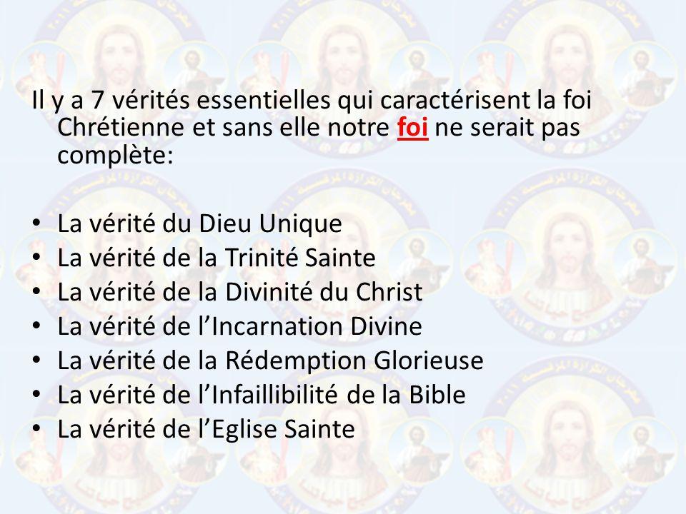 Il y a 7 vérités essentielles qui caractérisent la foi Chrétienne et sans elle notre foi ne serait pas complète: