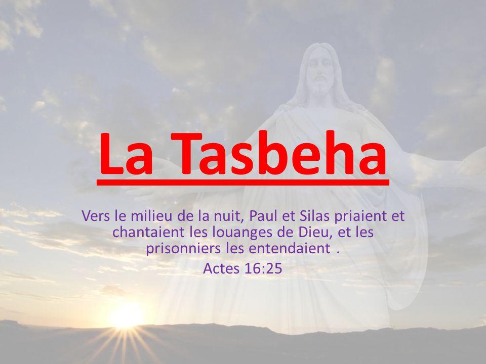 La Tasbeha Vers le milieu de la nuit, Paul et Silas priaient et chantaient les louanges de Dieu, et les prisonniers les entendaient .