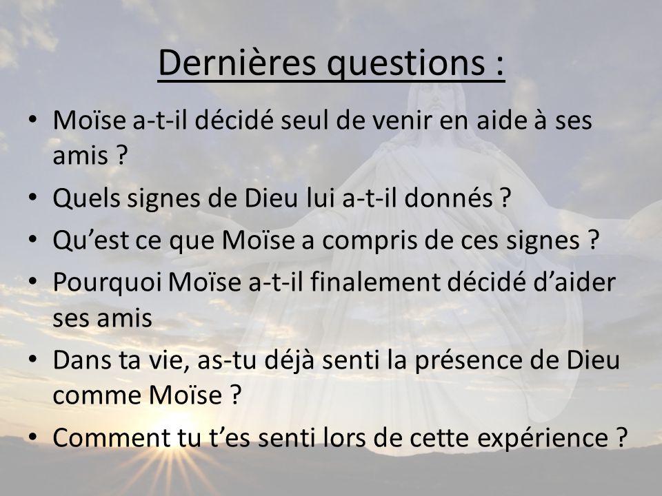 Dernières questions : Moïse a-t-il décidé seul de venir en aide à ses amis Quels signes de Dieu lui a-t-il donnés