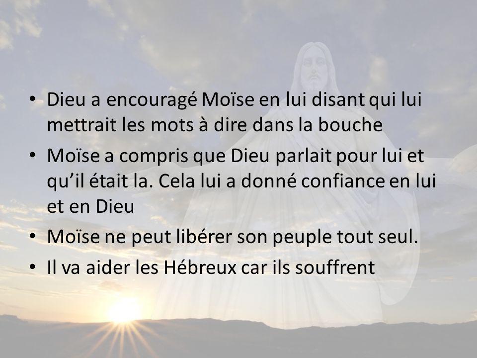 Dieu a encouragé Moïse en lui disant qui lui mettrait les mots à dire dans la bouche