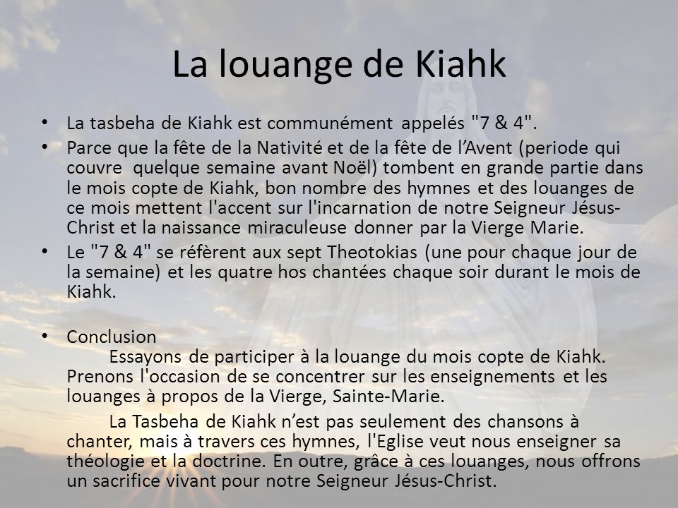 La louange de Kiahk La tasbeha de Kiahk est communément appelés 7 & 4 .