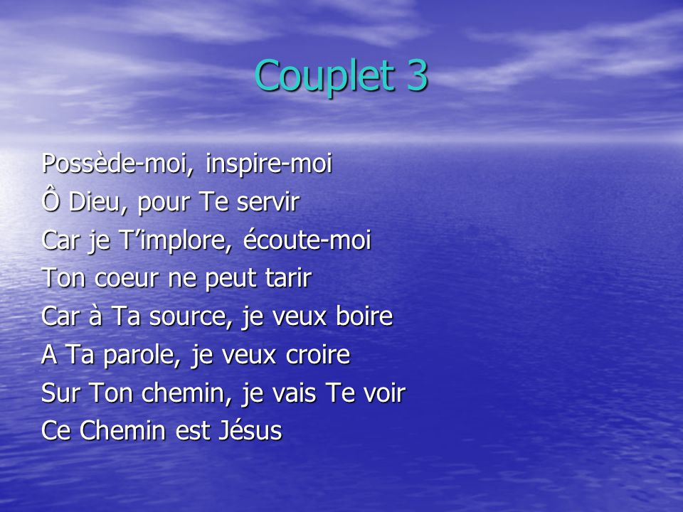 Couplet 3 Possède-moi, inspire-moi Ô Dieu, pour Te servir