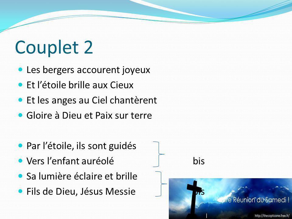Couplet 2 Les bergers accourent joyeux Et l'étoile brille aux Cieux