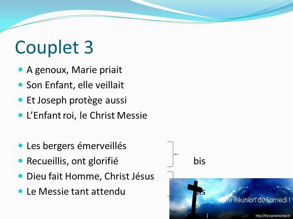 Couplet 3 A genoux, Marie priait Son Enfant, elle veillait