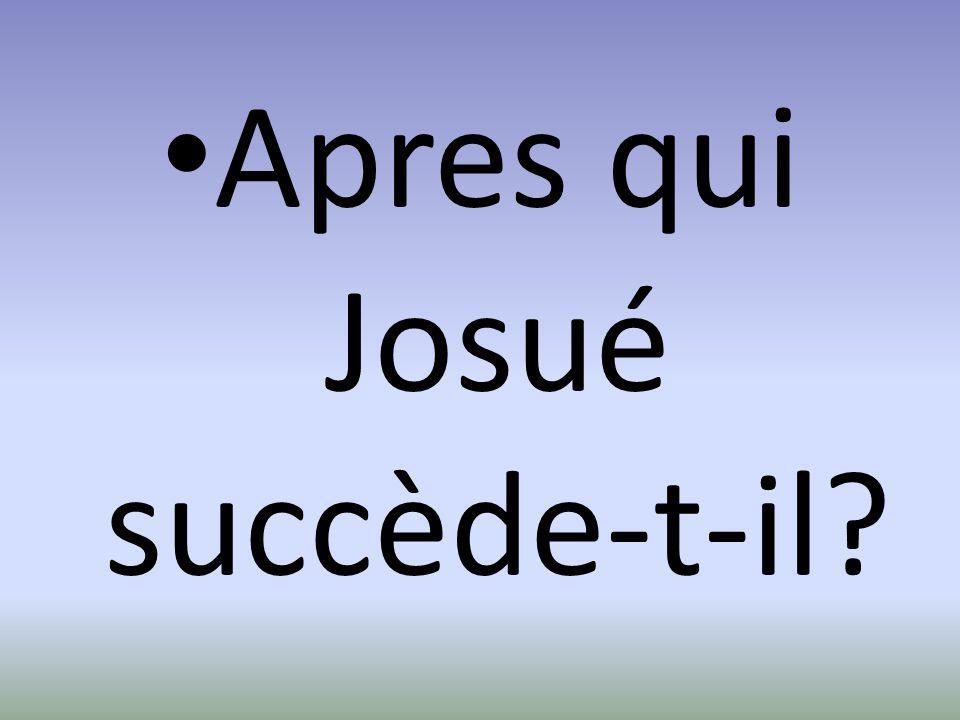 Apres qui Josué succède-t-il