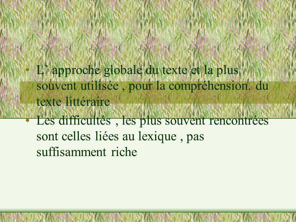 L' approche globale du texte et la plus souvent utilisée , pour la compréhension. du texte littéraire