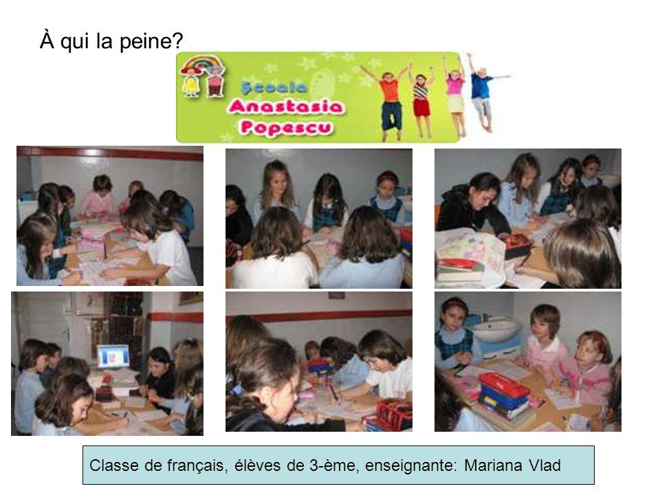À qui la peine Classe de français, élèves de 3-ème, enseignante: Mariana Vlad