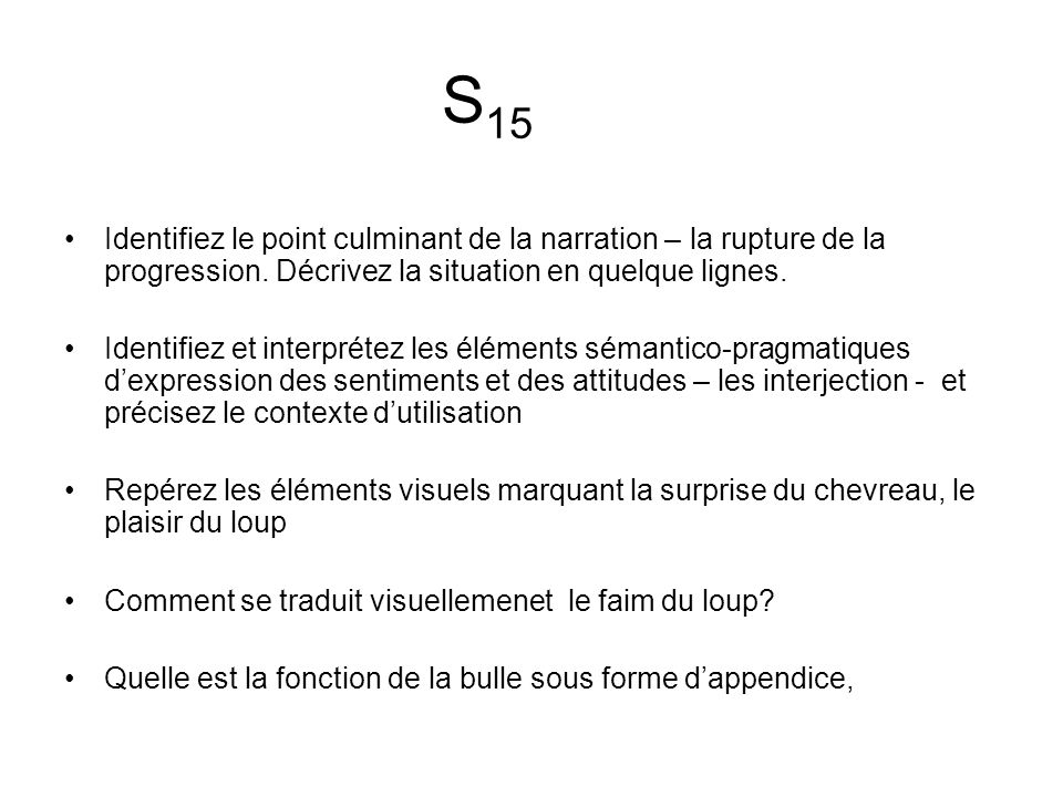 S15 Identifiez le point culminant de la narration – la rupture de la progression. Décrivez la situation en quelque lignes.