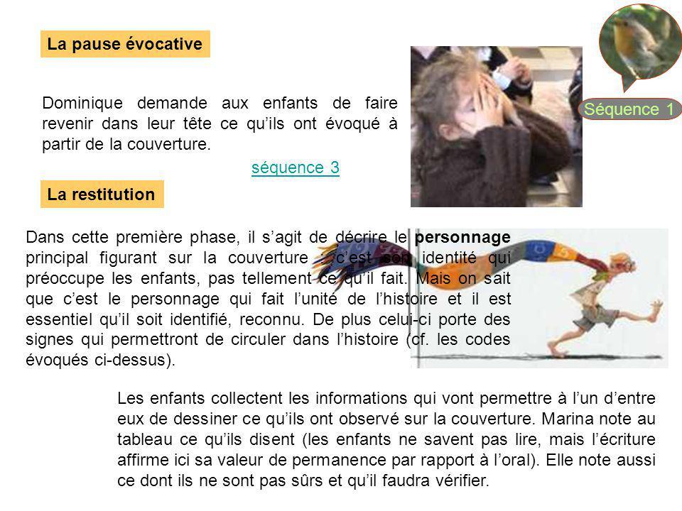 Séquence 1 La pause évocative. Dominique demande aux enfants de faire revenir dans leur tête ce qu'ils ont évoqué à partir de la couverture.