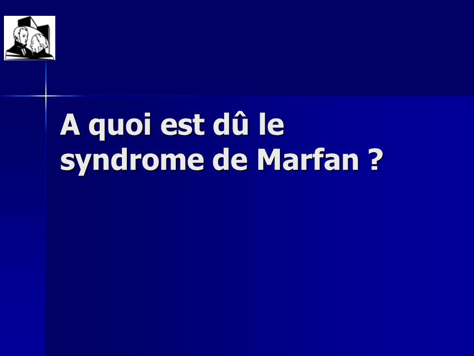 A quoi est dû le syndrome de Marfan