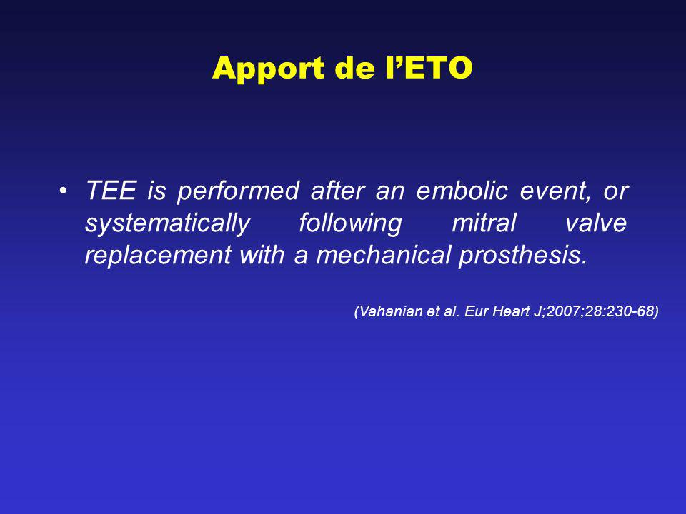 Apport de l'ETO TEE is performed after an embolic event, or systematically following mitral valve replacement with a mechanical prosthesis.