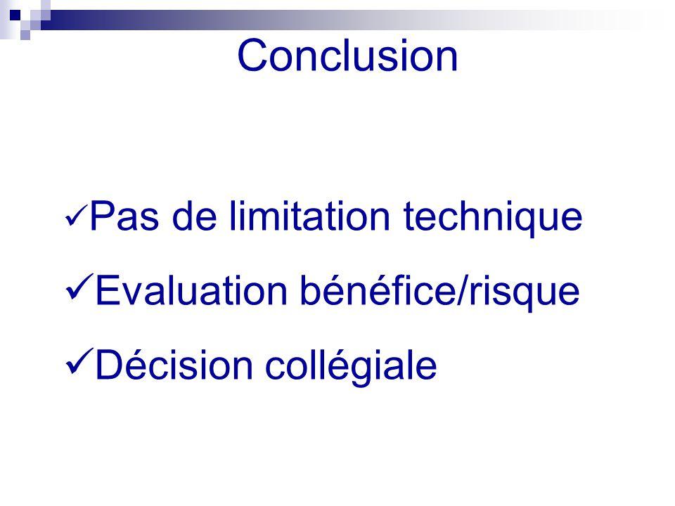 Conclusion Evaluation bénéfice/risque Décision collégiale