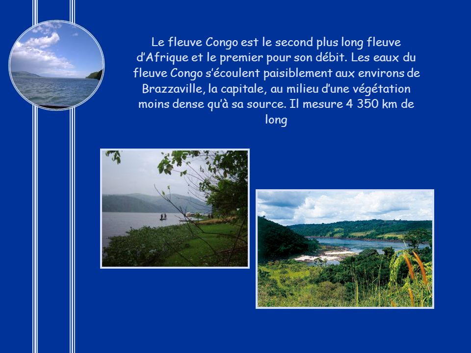 Le fleuve Congo est le second plus long fleuve d'Afrique et le premier pour son débit.