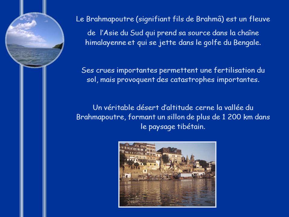 Le Brahmapoutre (signifiant fils de Brahmâ) est un fleuve