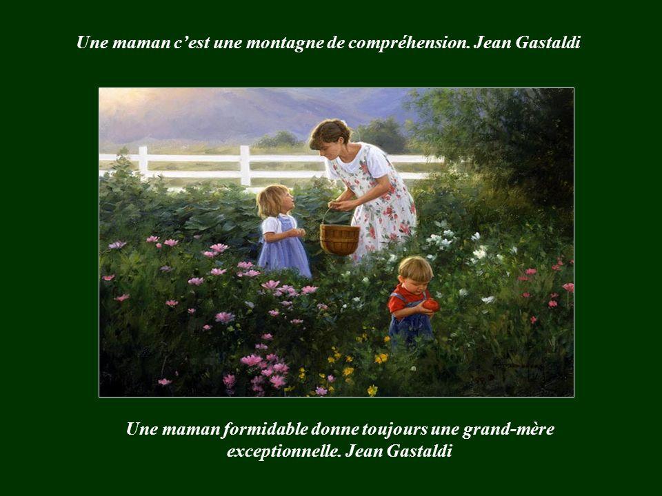 Une maman c'est une montagne de compréhension. Jean Gastaldi