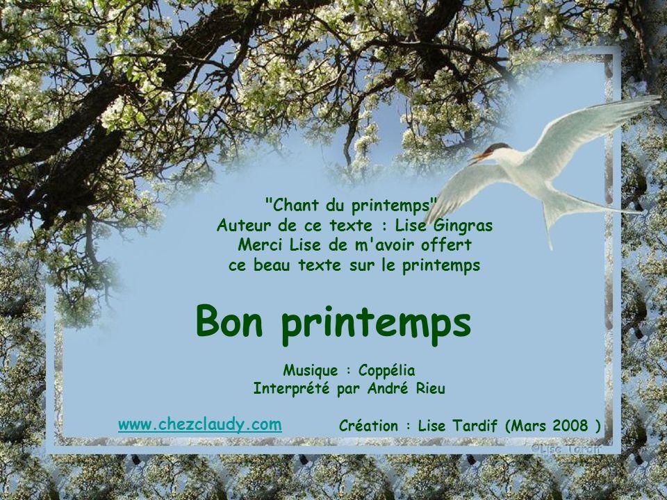 Bon printemps Chant du printemps Auteur de ce texte : Lise Gingras