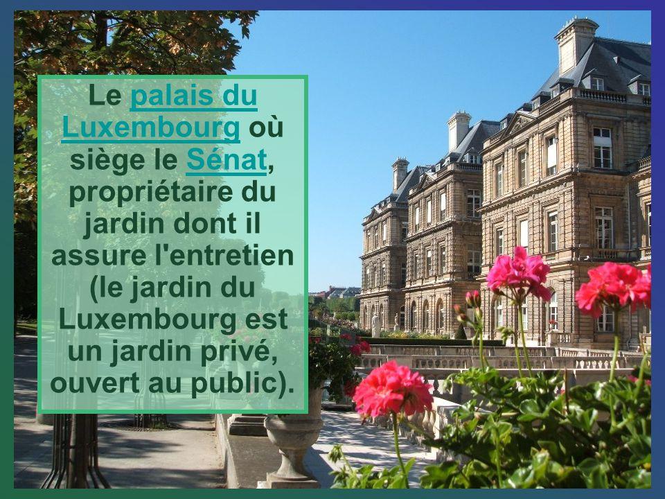 Le palais du Luxembourg où siège le Sénat, propriétaire du jardin dont il assure l entretien (le jardin du Luxembourg est un jardin privé, ouvert au public).