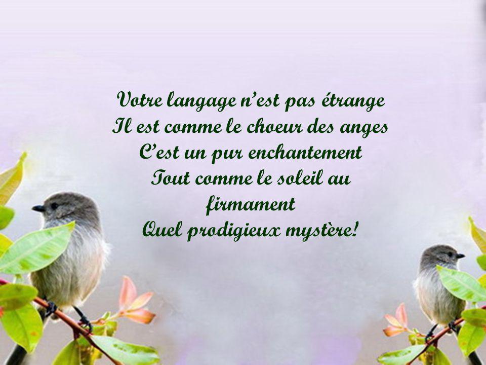 Votre langage n'est pas étrange Il est comme le choeur des anges