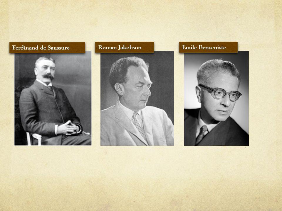 Ferdinand de Saussure Roman Jakobson Emile Benveniste