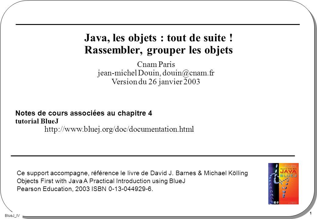 Java, les objets : tout de suite ! Rassembler, grouper les objets