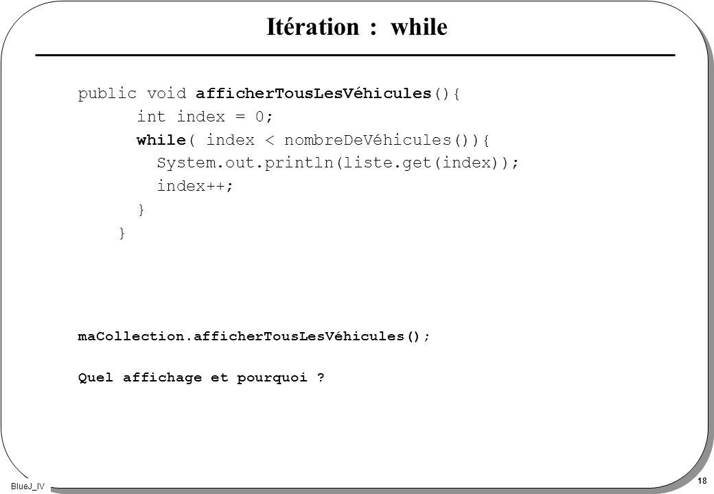Itération : while public void afficherTousLesVéhicules(){