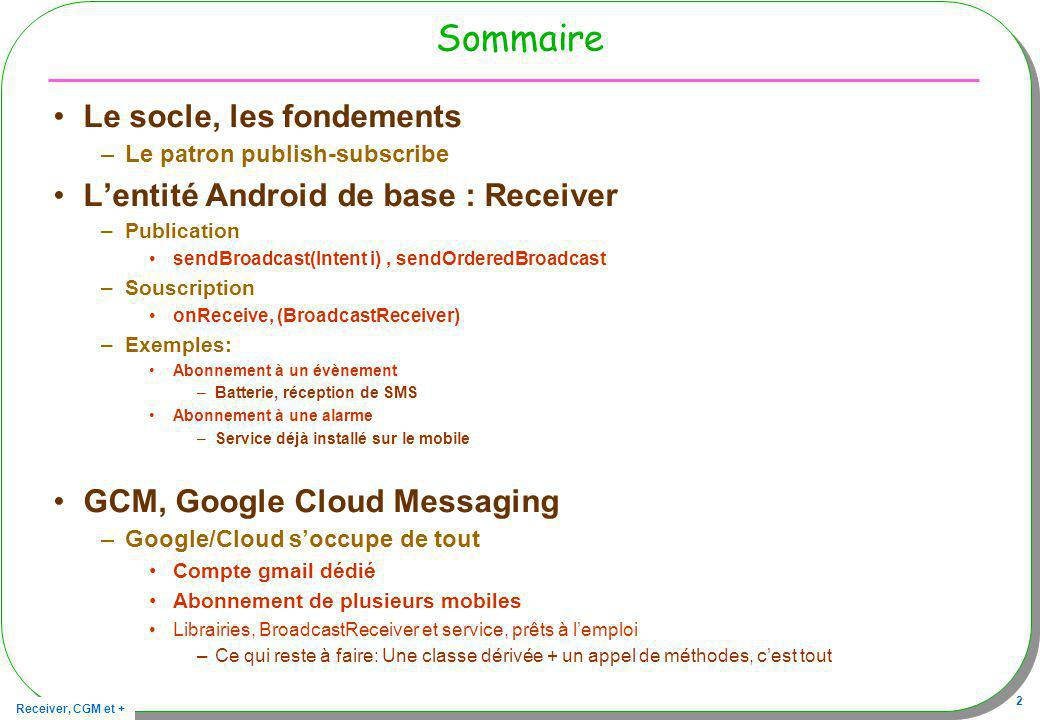 Sommaire Le socle, les fondements L'entité Android de base : Receiver