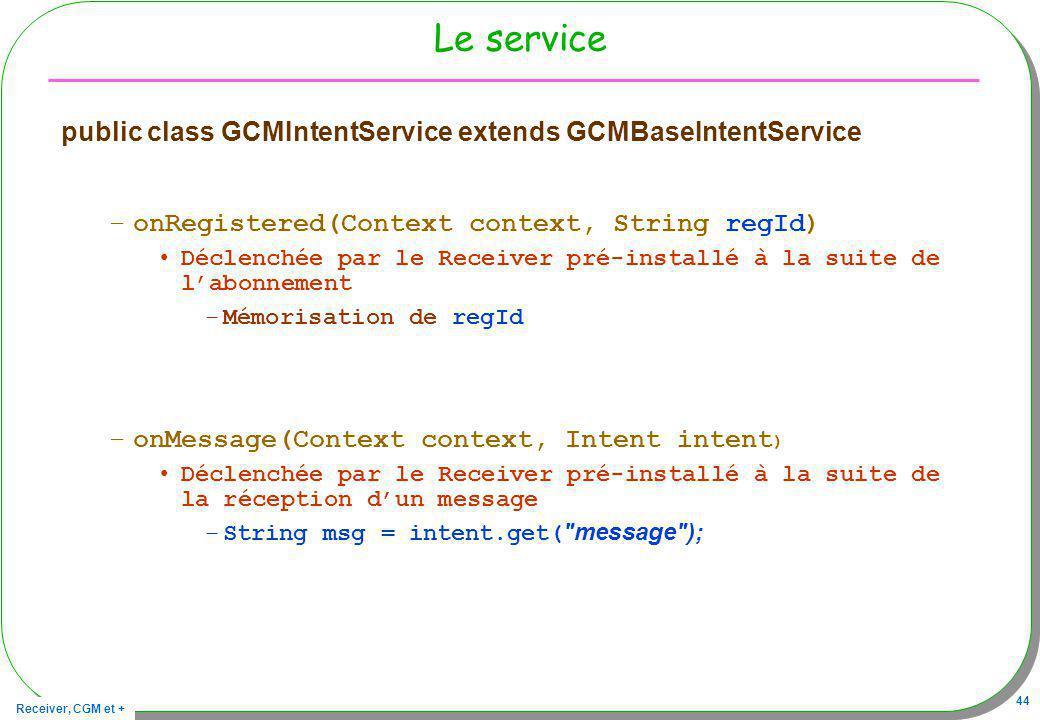 Le service public class GCMIntentService extends GCMBaseIntentService