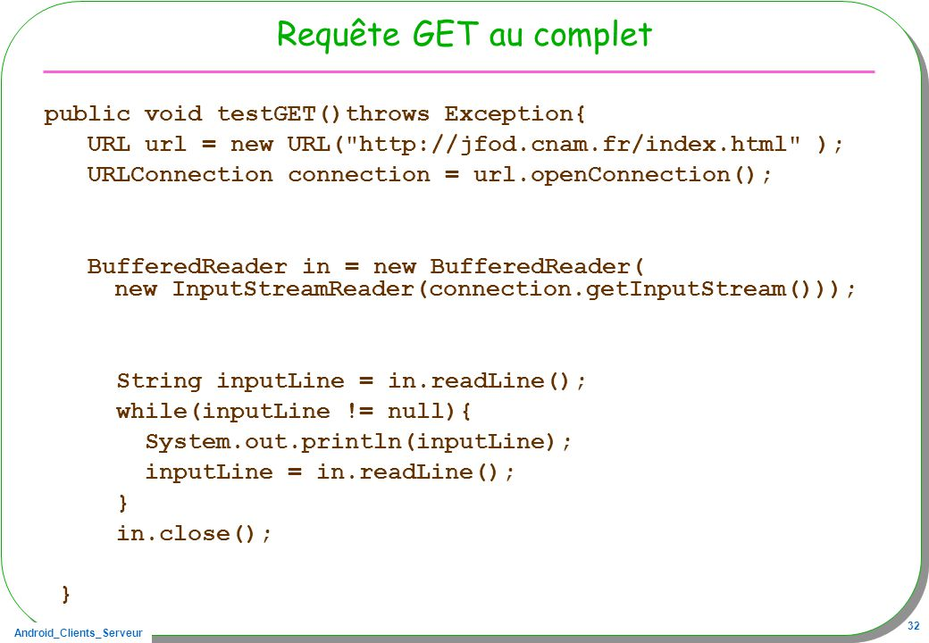 Requête GET au complet public void testGET()throws Exception{