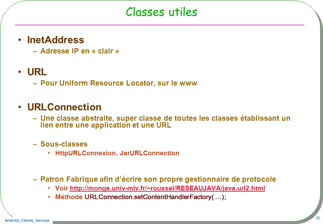 Classes utiles InetAddress URL URLConnection Adresse IP en « clair »