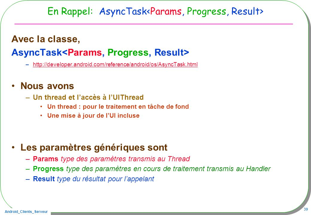 En Rappel: AsyncTask<Params, Progress, Result>