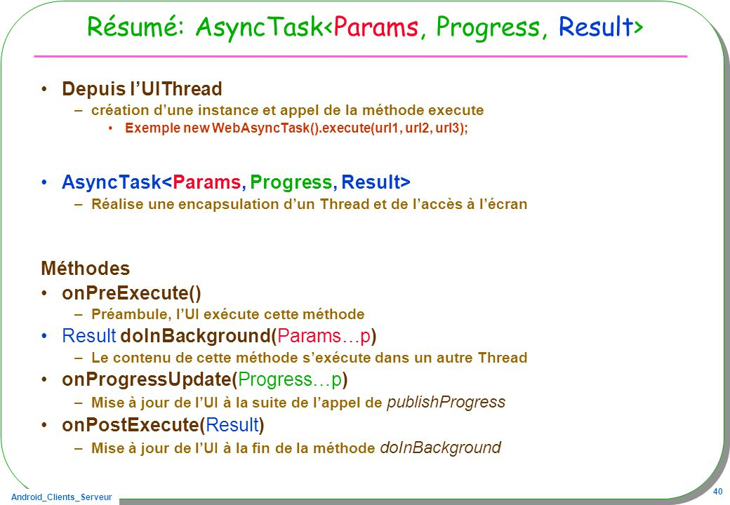 Résumé: AsyncTask<Params, Progress, Result>